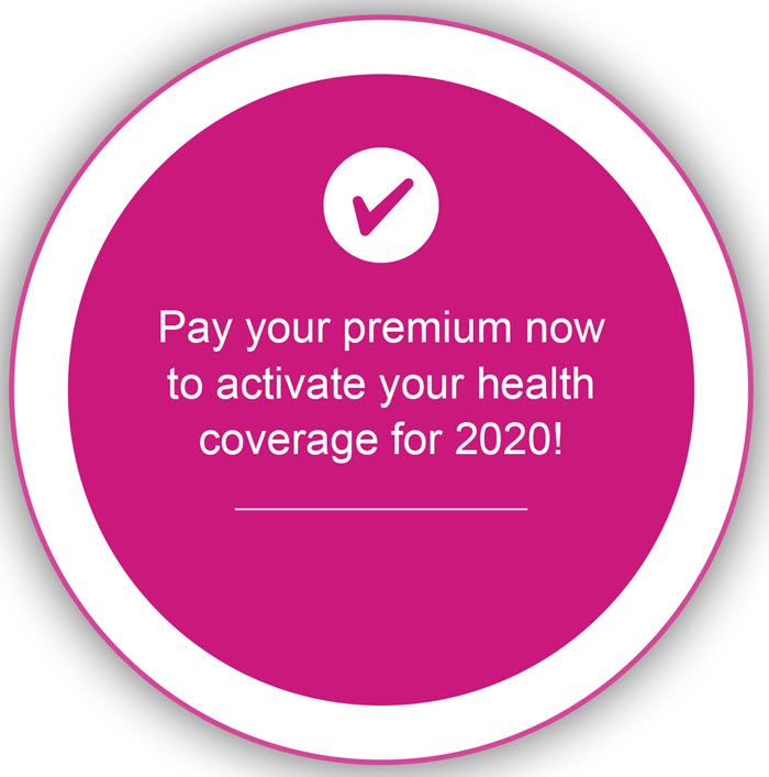 Pay your premium now to activate your health coverage for 2020!